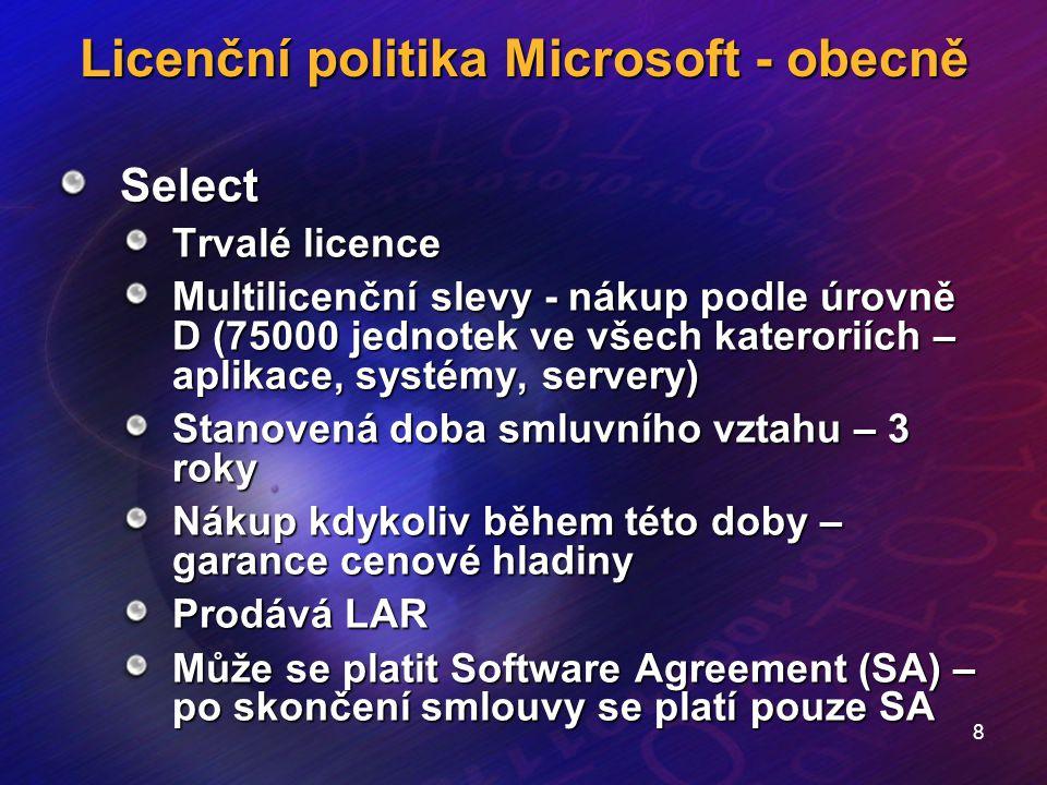8 Licenční politika Microsoft - obecně Select Trvalé licence Multilicenční slevy - nákup podle úrovně D (75000 jednotek ve všech kateroriích – aplikac