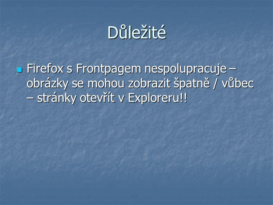 Důležité Firefox s Frontpagem nespolupracuje – obrázky se mohou zobrazit špatně / vůbec – stránky otevřít v Exploreru!! Firefox s Frontpagem nespolupr