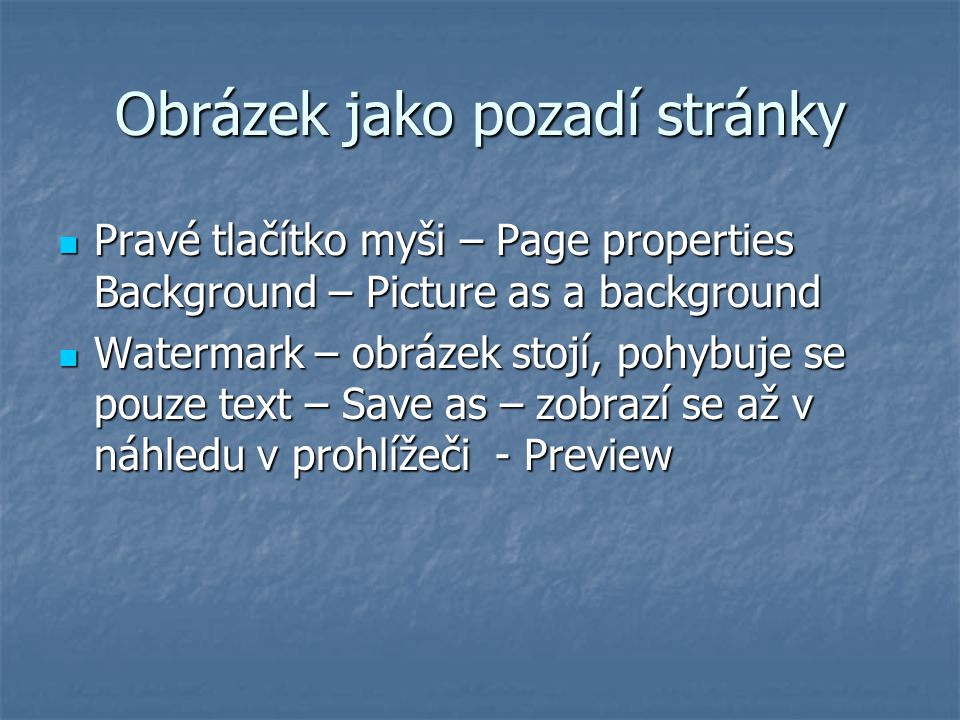 Obrázek jako pozadí stránky Pravé tlačítko myši – Page properties Background – Picture as a background Pravé tlačítko myši – Page properties Backgroun