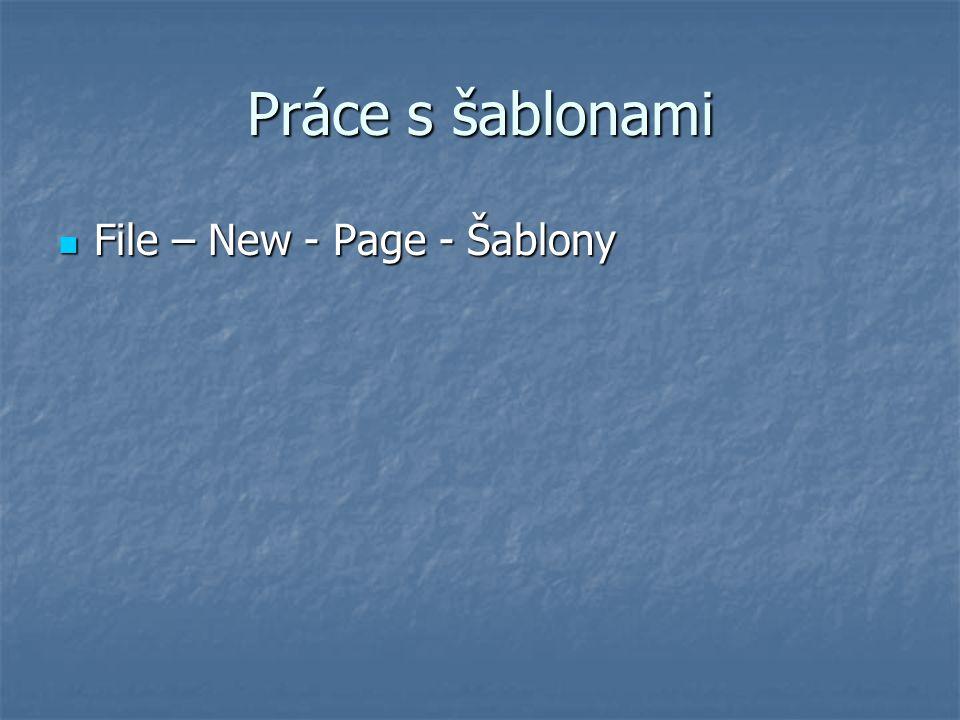 Práce s šablonami File – New - Page - Šablony File – New - Page - Šablony