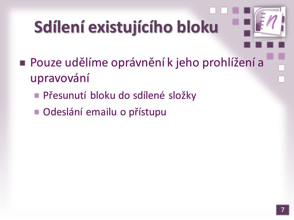 7 Sdílení existujícího bloku Pouze udělíme oprávnění k jeho prohlížení a upravování Přesunutí bloku do sdílené složky Odeslání emailu o přístupu