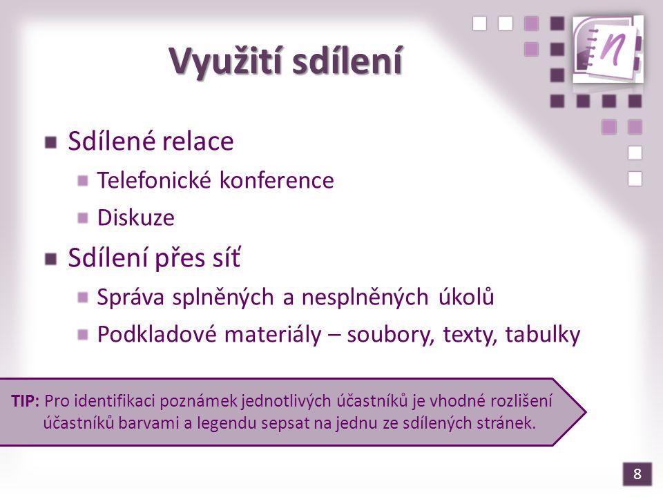 8 Využití sdílení Sdílené relace Telefonické konference Diskuze Sdílení přes síť Správa splněných a nesplněných úkolů Podkladové materiály – soubory,