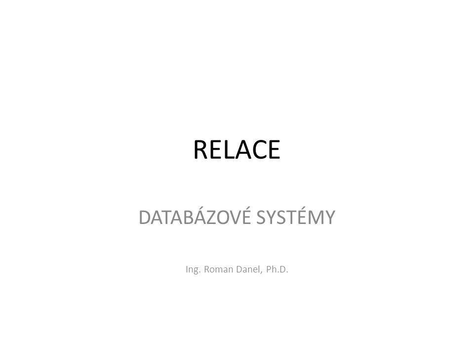 RELACE DATABÁZOVÉ SYSTÉMY Ing. Roman Danel, Ph.D.