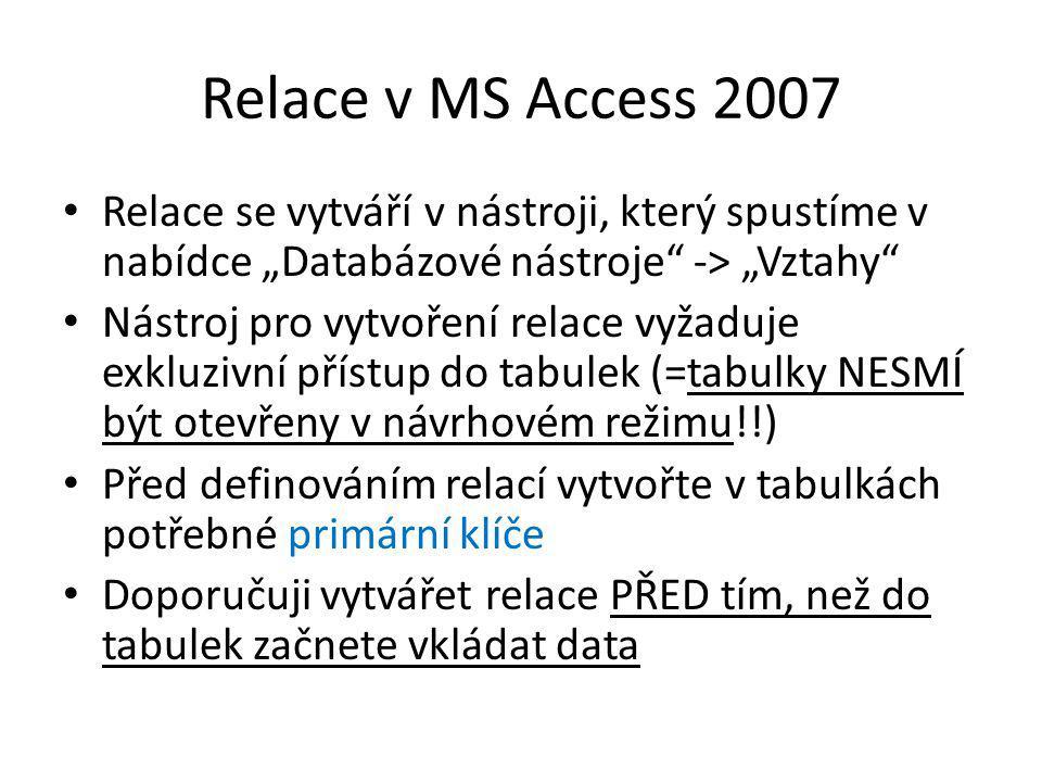 """Relace v MS Access 2007 Relace se vytváří v nástroji, který spustíme v nabídce """"Databázové nástroje"""" -> """"Vztahy"""" Nástroj pro vytvoření relace vyžaduje"""