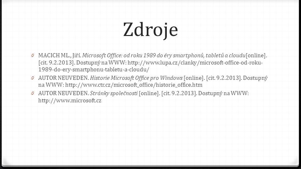 Zdroje 0 MACICH ML., Jiří. Microsoft Office: od roku 1989 do éry smartphonů, tabletů a cloudu[online]. [cit. 9.2.2013]. Dostupný na WWW: http://www.lu