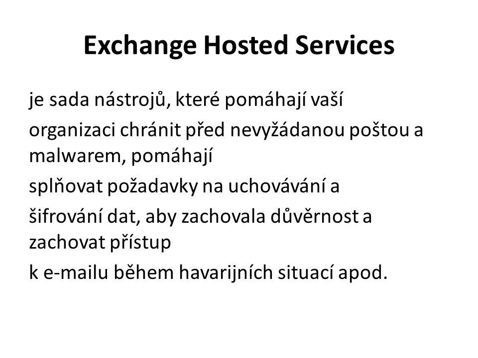 Exchange Hosted Services je sada nástrojů, které pomáhají vaší organizaci chránit před nevyžádanou poštou a malwarem, pomáhají splňovat požadavky na u