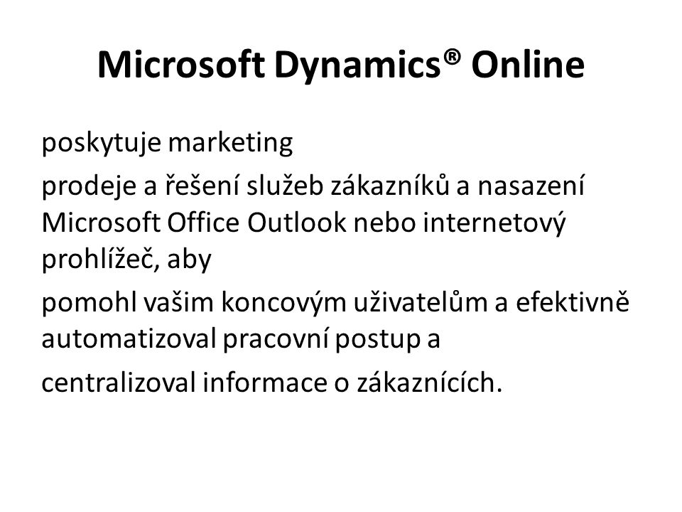 Microsoft Dynamics® Online poskytuje marketing prodeje a řešení služeb zákazníků a nasazení Microsoft Office Outlook nebo internetový prohlížeč, aby p