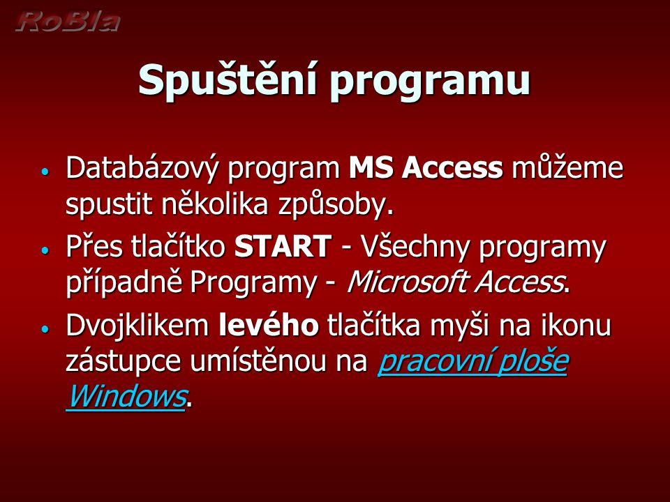 Spuštění programu Databázový program MS Access můžeme spustit několika způsoby.