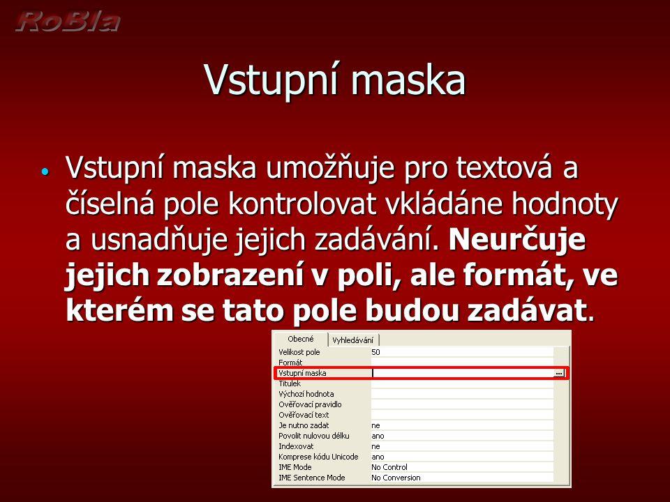 Vstupní maska Vstupní maska umožňuje pro textová a číselná pole kontrolovat vkládáne hodnoty a usnadňuje jejich zadávání.