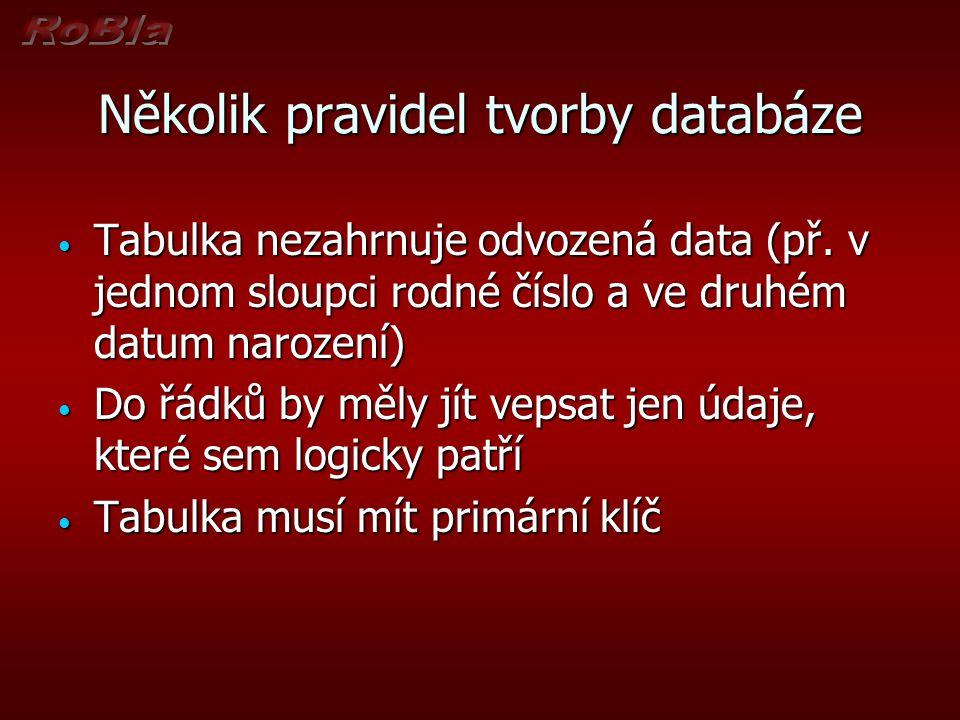 Několik pravidel tvorby databáze Tabulka nezahrnuje odvozená data (př.