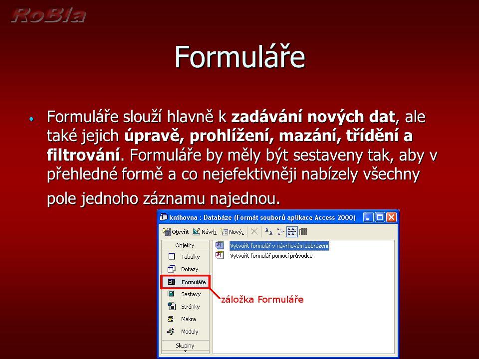 Formuláře Formuláře slouží hlavně k zadávání nových dat, ale také jejich úpravě, prohlížení, mazání, třídění a filtrování.