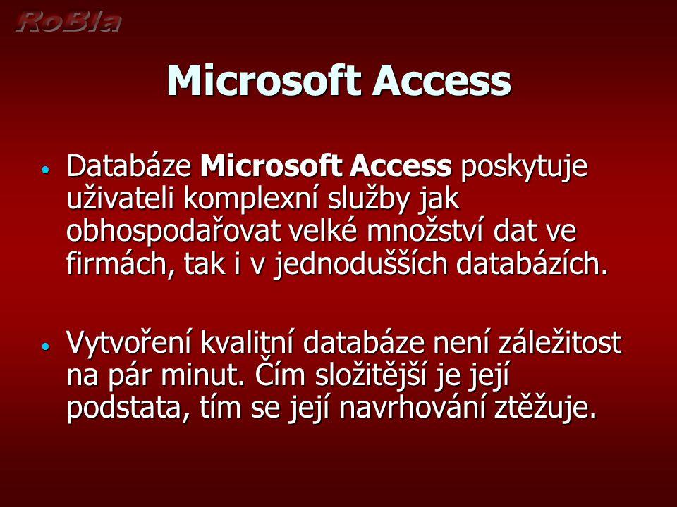 Microsoft Access Databáze Microsoft Access poskytuje uživateli komplexní služby jak obhospodařovat velké množství dat ve firmách, tak i v jednodušších databázích.