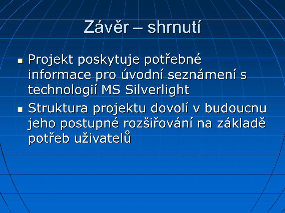 Závěr – shrnutí Projekt poskytuje potřebné informace pro úvodní seznámení s technologií MS Silverlight Projekt poskytuje potřebné informace pro úvodní