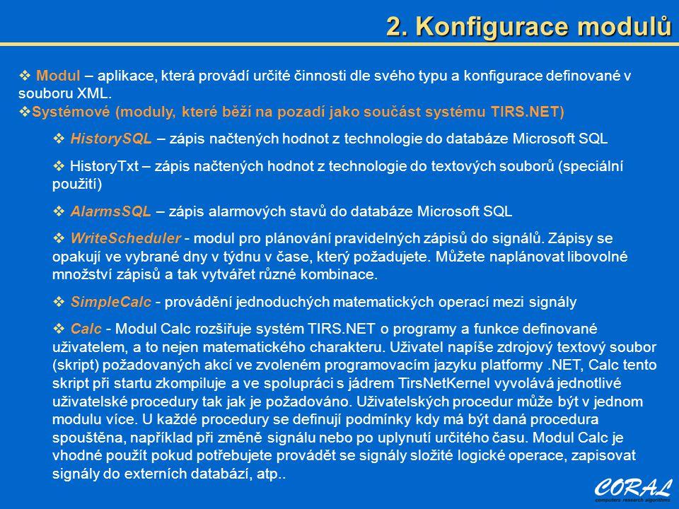  Modul – aplikace, která provádí určité činnosti dle svého typu a konfigurace definované v souboru XML.  Systémové (moduly, které běží na pozadí jak