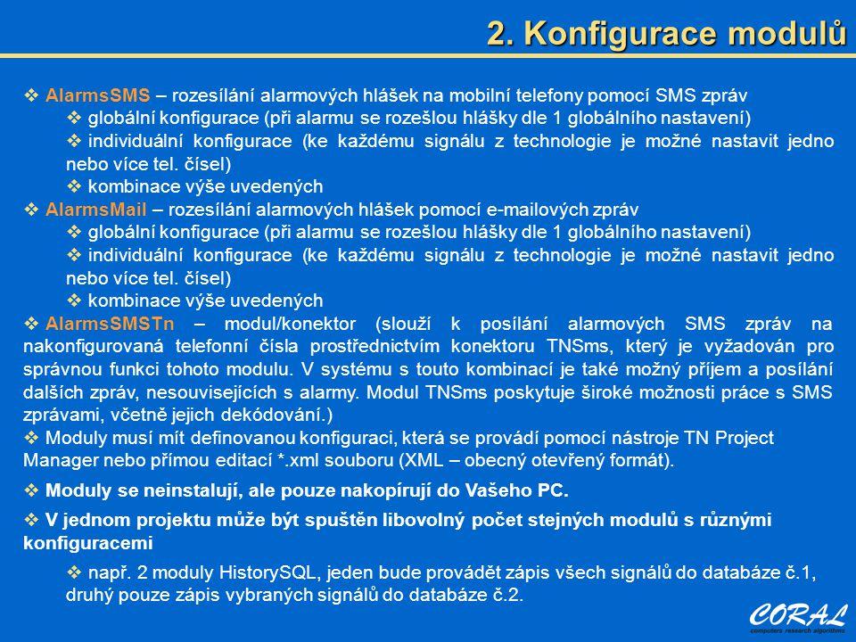  AlarmsSMS – rozesílání alarmových hlášek na mobilní telefony pomocí SMS zpráv  globální konfigurace (při alarmu se rozešlou hlášky dle 1 globálního