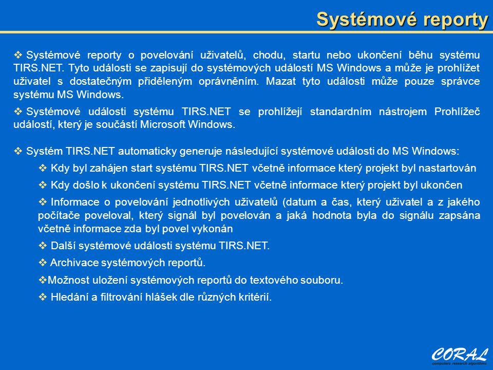  Systémové reporty o povelování uživatelů, chodu, startu nebo ukončení běhu systému TIRS.NET. Tyto události se zapisují do systémových událostí MS Wi