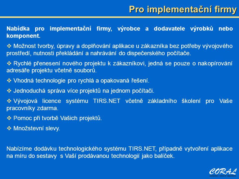 Nabídka pro implementační firmy, výrobce a dodavatele výrobků nebo komponent.  Možnost tvorby, úpravy a doplňování aplikace u zákazníka bez potřeby v
