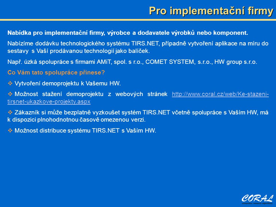 Nabídka pro implementační firmy, výrobce a dodavatele výrobků nebo komponent. Nabízíme dodávku technologického systému TIRS.NET, případně vytvoření ap