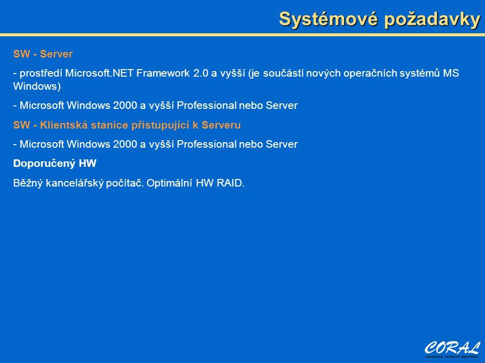 Systémové požadavky SW - Server - prostředí Microsoft.NET Framework 2.0 a vyšší (je součástí nových operačních systémů MS Windows) - Microsoft Windows