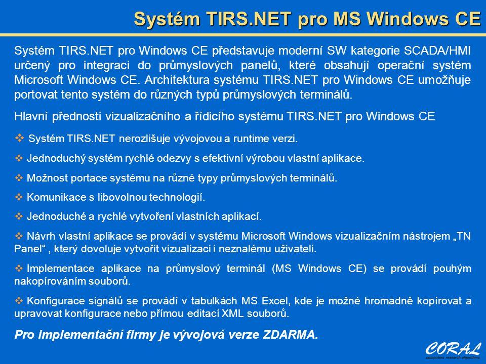 Systém TIRS.NET pro MS Windows CE Systém TIRS.NET pro Windows CE představuje moderní SW kategorie SCADA/HMI určený pro integraci do průmyslových panel