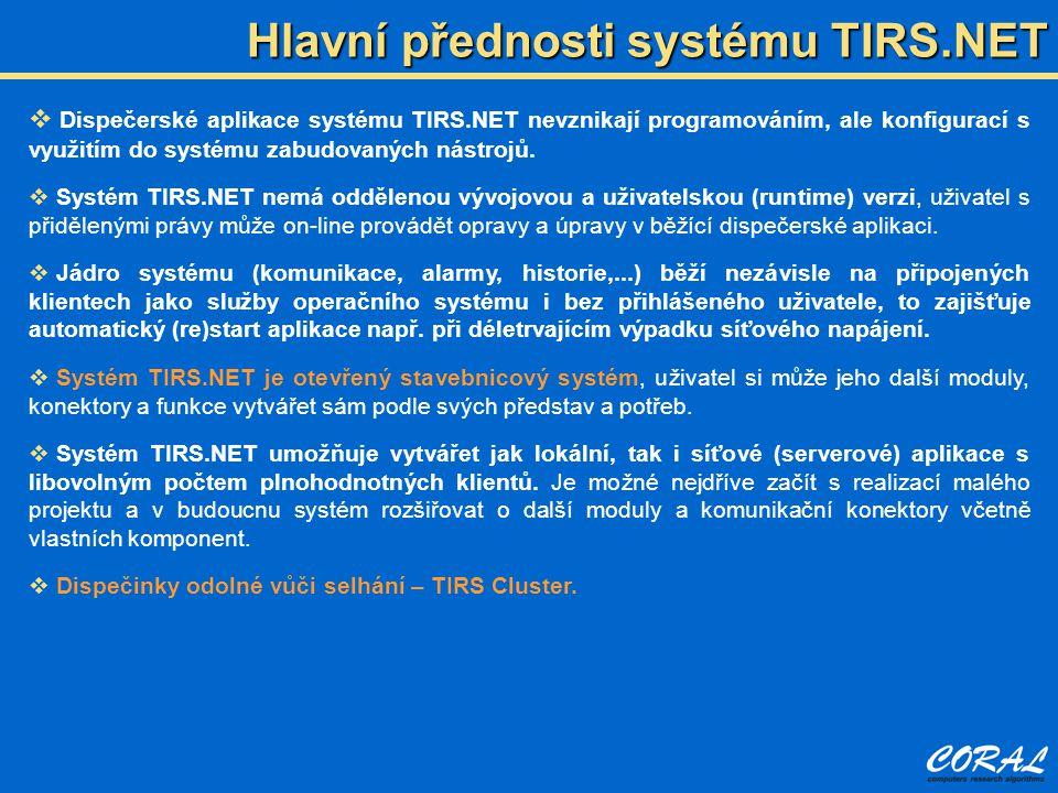 Hlavní přednosti systému TIRS.NET  Dispečerské aplikace systému TIRS.NET nevznikají programováním, ale konfigurací s využitím do systému zabudovaných