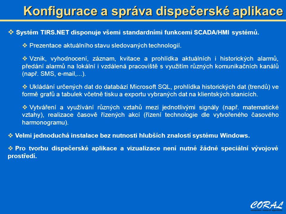Konfigurace a správa dispečerské aplikace  Systém TIRS.NET disponuje všemi standardními funkcemi SCADA/HMI systémů.  Prezentace aktuálního stavu sle