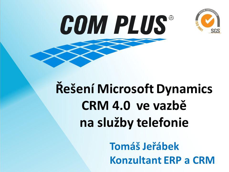 Řešení Microsoft Dynamics CRM 4.0 ve vazbě na služby telefonie Tomáš Jeřábek Konzultant ERP a CRM