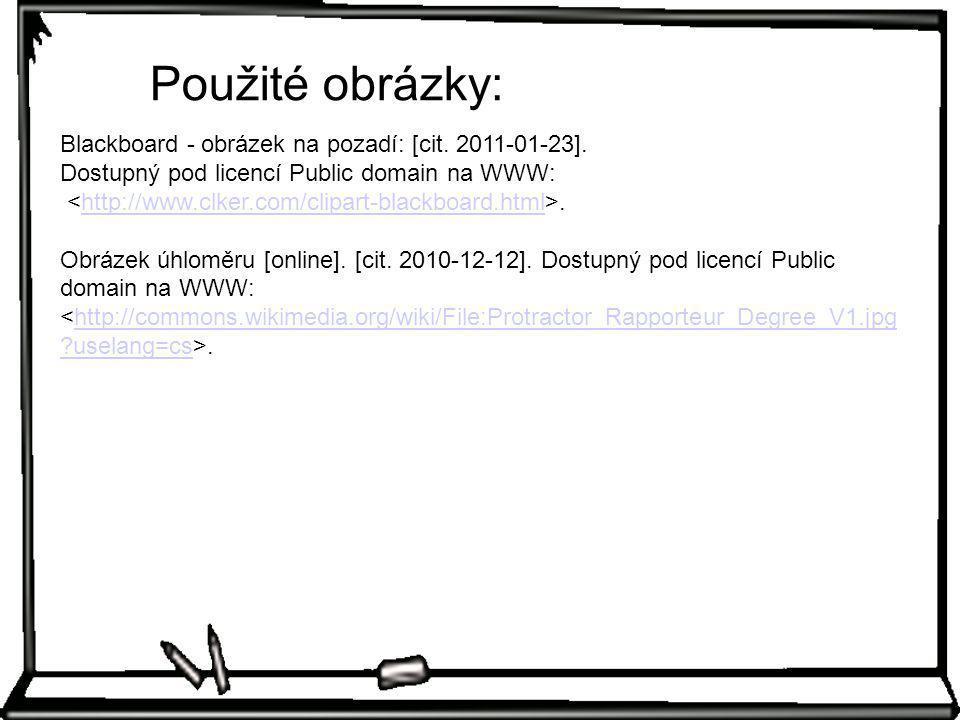 Použité obrázky: Blackboard - obrázek na pozadí: [cit. 2011-01-23]. Dostupný pod licencí Public domain na WWW:.http://www.clker.com/clipart-blackboard