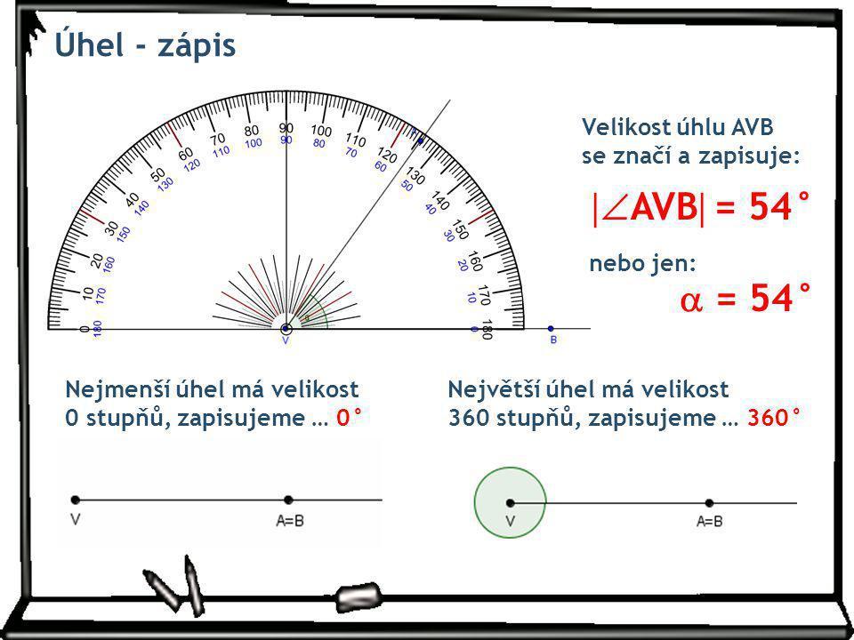 Úhel - zápis Velikost úhlu AVB se značí a zapisuje: nebo jen: Nejmenší úhel má velikost 0 stupňů, zapisujeme … 0° Největší úhel má velikost 360 stupňů