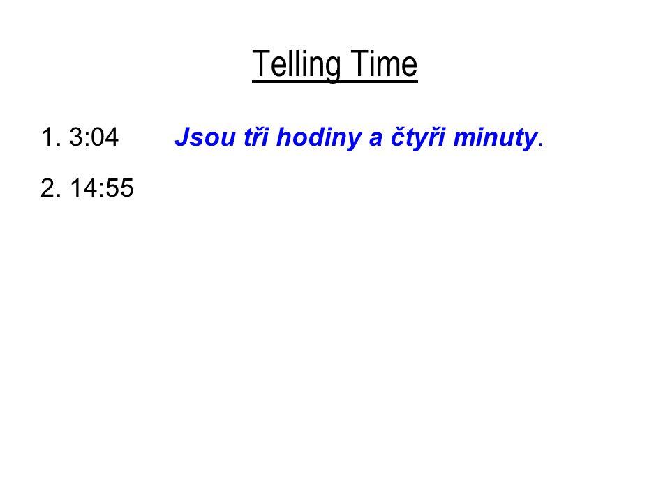 Telling Time 1. 3:04 Jsou tři hodiny a čtyři minuty. 2. 14:55