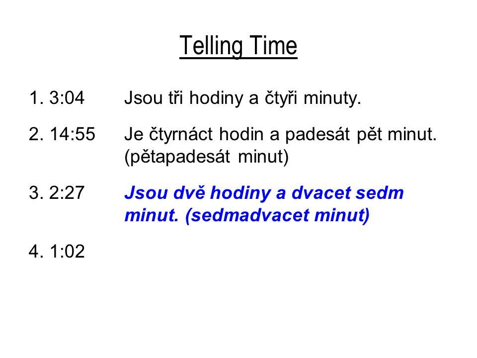 Telling Time 1. 3:04 Jsou tři hodiny a čtyři minuty.