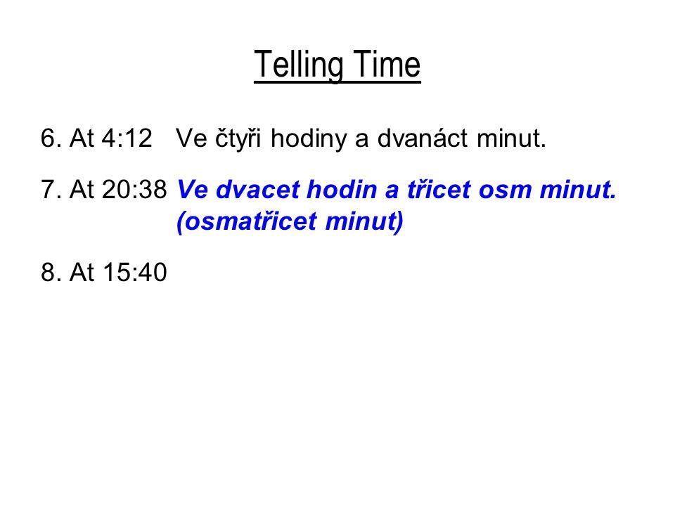Telling Time 6. At 4:12 Ve čtyři hodiny a dvanáct minut.