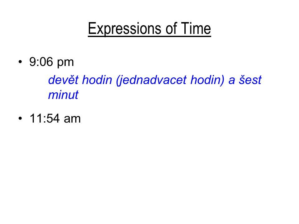 Expressions of Time 9:06 pm devět hodin (jednadvacet hodin) a šest minut 11:54 am