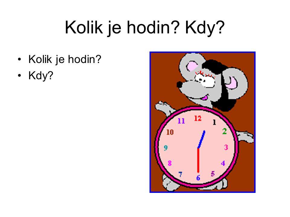 Kolik je hodin? Kdy? Kolik je hodin? Kdy?