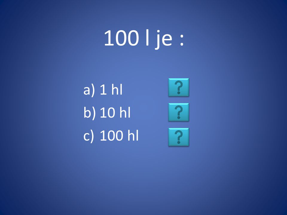 100 l je : a)1 hl b)10 hl c)100 hl