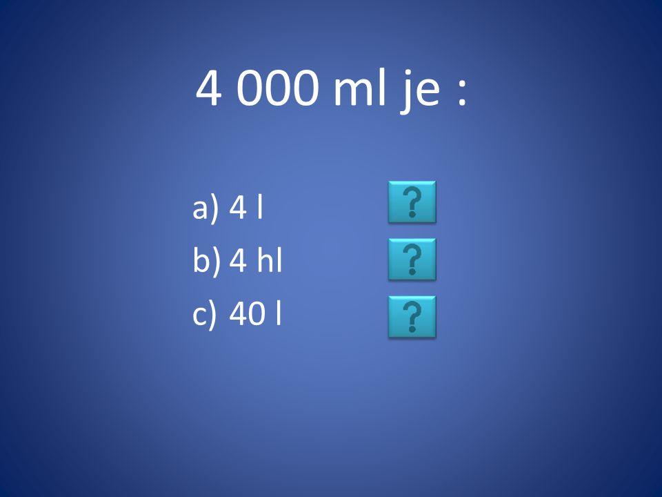 4 000 ml je : a)4 l b)4 hl c)40 l