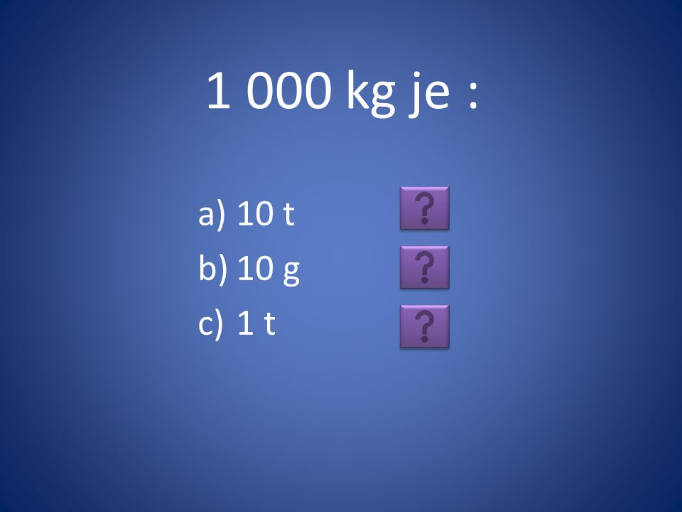 1 000 kg je : a)10 t b)10 g c)1 t