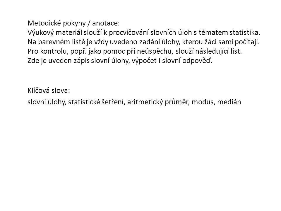 Metodické pokyny / anotace: Výukový materiál slouží k procvičování slovních úloh s tématem statistika.