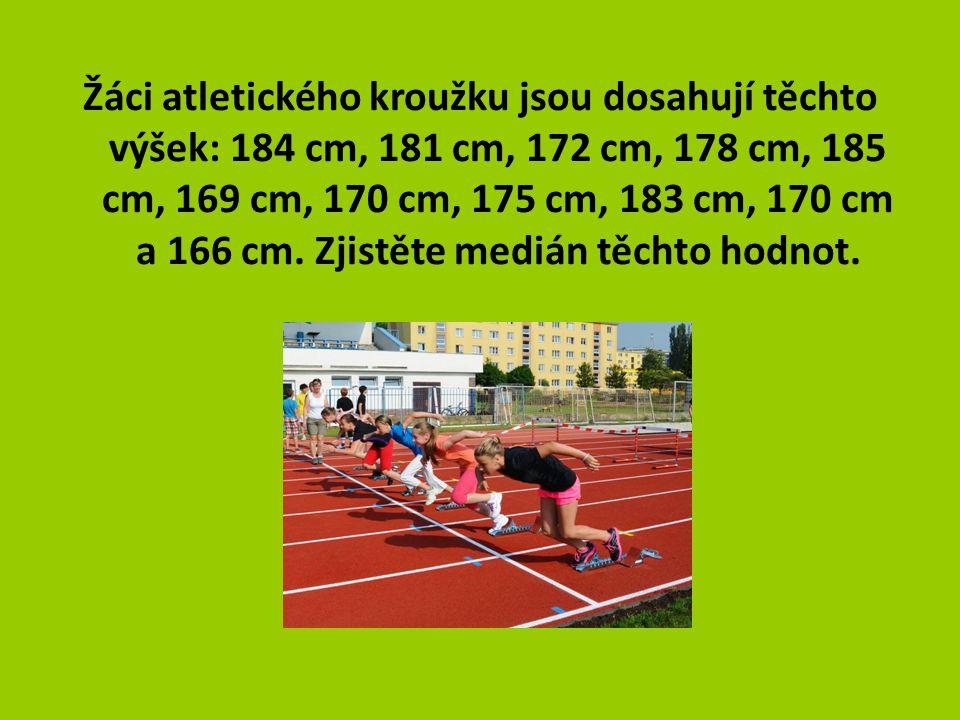 Žáci atletického kroužku jsou dosahují těchto výšek: 184 cm, 181 cm, 172 cm, 178 cm, 185 cm, 169 cm, 170 cm, 175 cm, 183 cm, 170 cm a 166 cm.