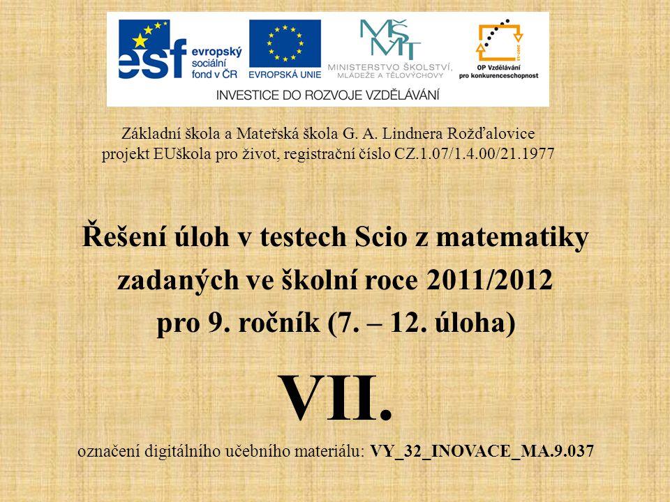 Řešení úloh v testech Scio z matematiky zadaných ve školní roce 2011/2012 pro 9. ročník (7. – 12. úloha) VII. označení digitálního učebního materiálu: