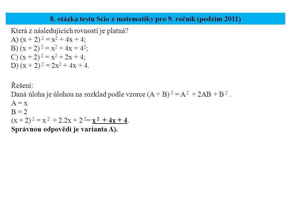 Která z následujících rovností je platná? A) (x + 2) 2 = x 2 + 4x + 4; B) (x + 2) 2 = x 2 + 4x + 4 2 ; C) (x + 2) 2 = x 2 + 2x + 4; D) (x + 2) 2 = 2x