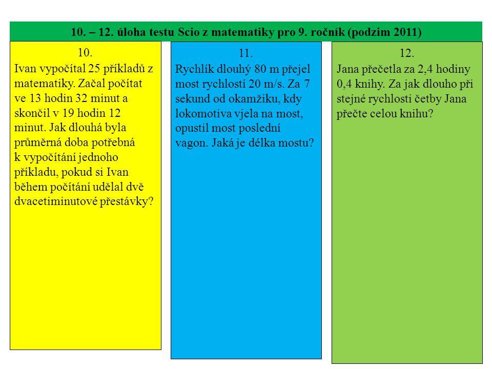 10. – 12. úloha testu Scio z matematiky pro 9. ročník (podzim 2011) 10. Ivan vypočítal 25 příkladů z matematiky. Začal počítat ve 13 hodin 32 minut a