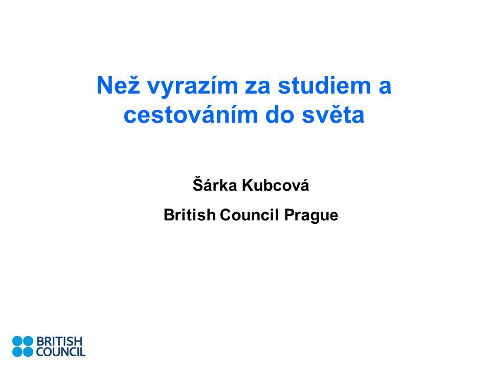 Než vyrazím za studiem a cestováním do světa Šárka Kubcová British Council Prague