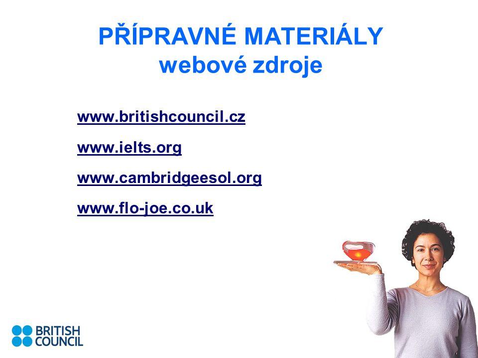 PŘÍPRAVNÉ MATERIÁLY webové zdroje www.britishcouncil.cz www.ielts.org www.cambridgeesol.org www.flo-joe.co.uk