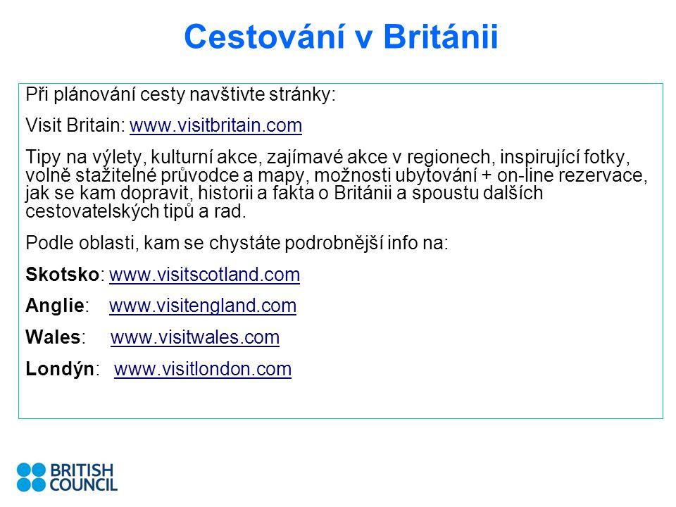 Cestování v Británii Při plánování cesty navštivte stránky: Visit Britain: www.visitbritain.comwww.visitbritain.com Tipy na výlety, kulturní akce, zaj