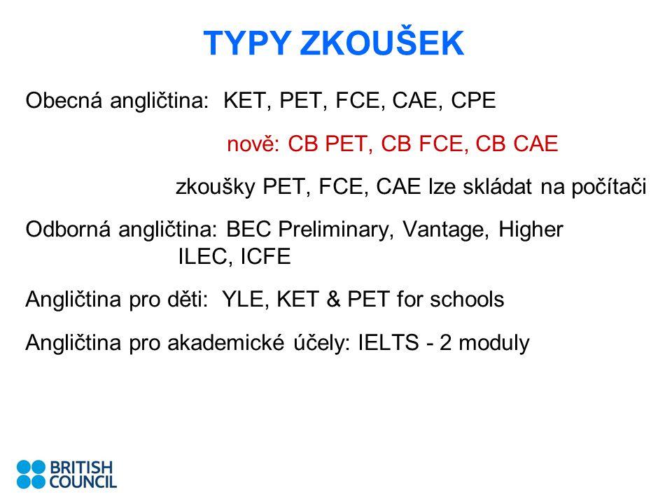 TYPY ZKOUŠEK Obecná angličtina: KET, PET, FCE, CAE, CPE nově: CB PET, CB FCE, CB CAE zkoušky PET, FCE, CAE lze skládat na počítači Odborná angličtina: