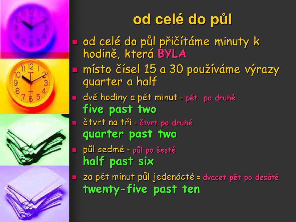 od celé do půl od celé do půl přičítáme minuty k hodině, která BYLA od celé do půl přičítáme minuty k hodině, která BYLA místo čísel 15 a 30 používáme