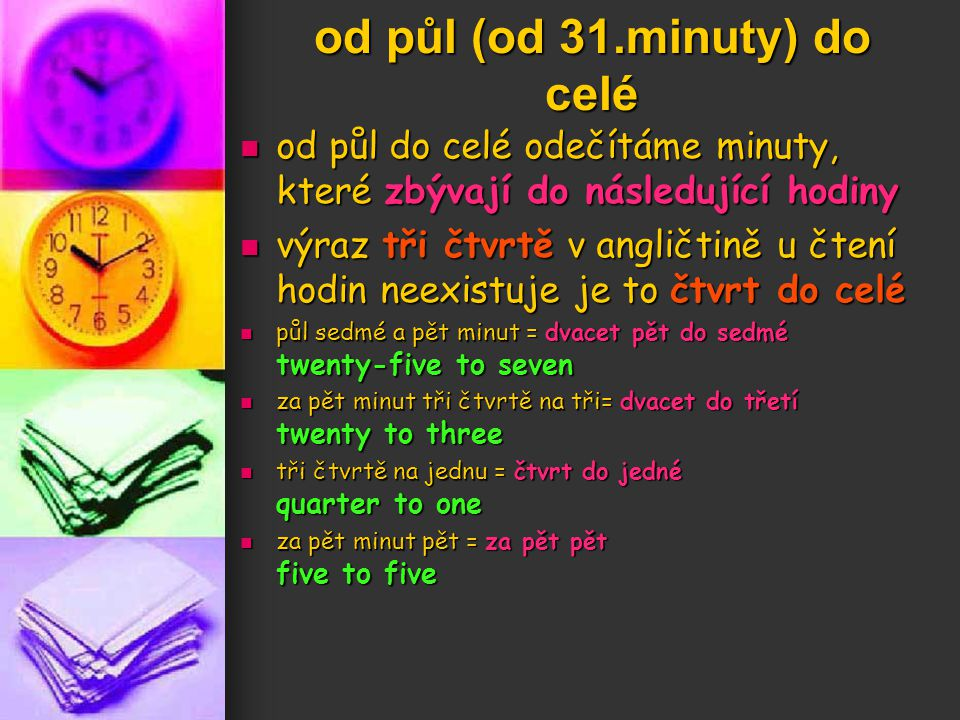 od půl (od 31.minuty) do celé od půl do celé odečítáme minuty, které zbývají do následující hodiny od půl do celé odečítáme minuty, které zbývají do n