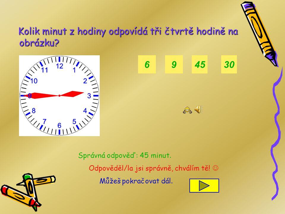 Kolik minut z hodiny odpovídá celé hodině na obrázku? 1260 Správná odpověď: 60 minut. Odpověděl/la jsi správně, chválím tě! Můžeš pokračovat dál. 445