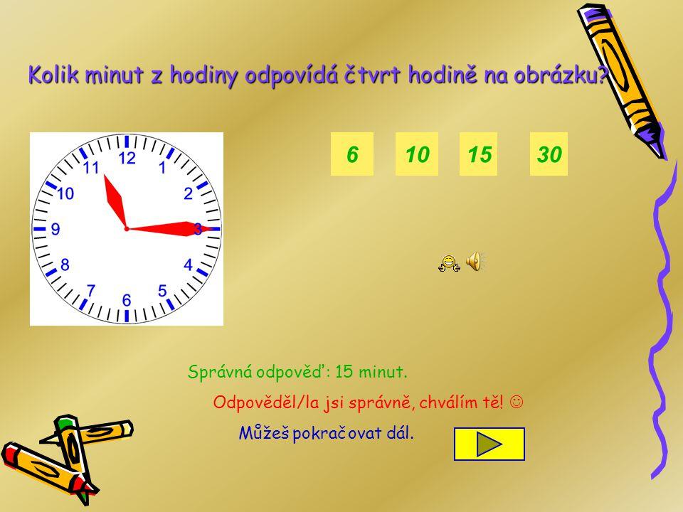 Kolik minut z hodiny odpovídá tři čtvrtě hodině na obrázku? 945 Správná odpověď: 45 minut. Odpověděl/la jsi správně, chválím tě! Můžeš pokračovat dál.